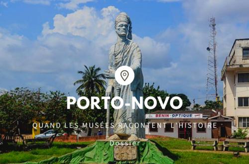 Article : Porto-Novo : quand les musées racontent l'histoire