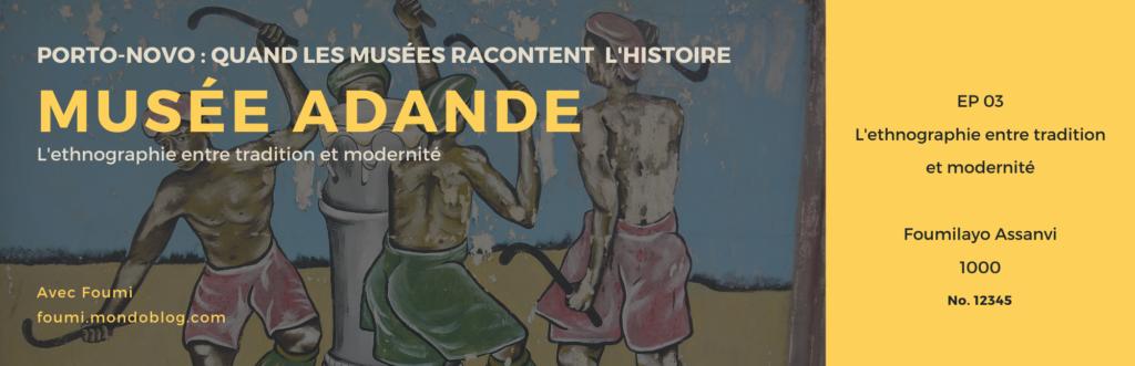 Musée Adandé L'ethnographie entre tradition et modernité avec Foumi